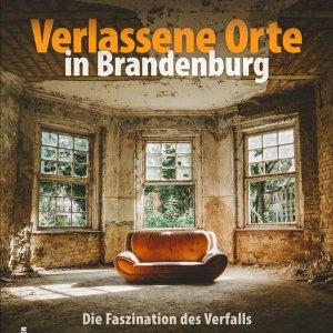 Verlassene Orte Brandenburg: Die Faszination des Verfalls